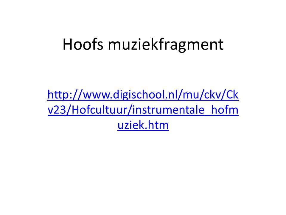 Hoofs muziekfragment http://www.digischool.nl/mu/ckv/Ck v23/Hofcultuur/instrumentale_hofm uziek.htm