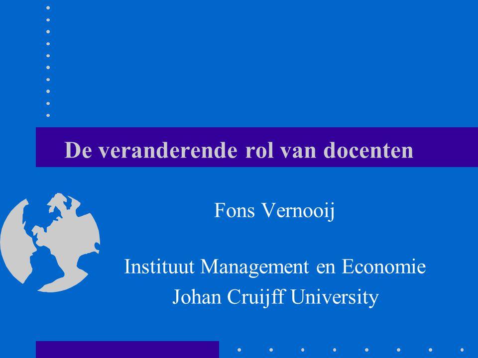 De veranderende rol van docenten Fons Vernooij Instituut Management en Economie Johan Cruijff University
