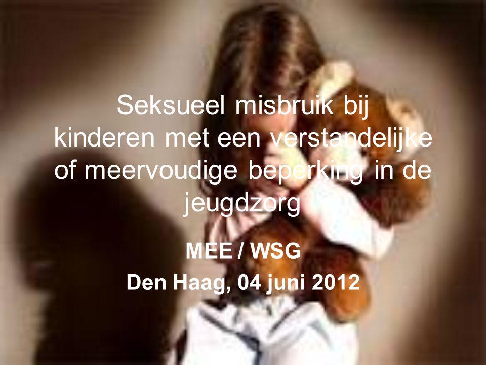 Seksueel misbruik bij kinderen met een verstandelijke of meervoudige beperking in de jeugdzorg MEE / WSG Den Haag, 04 juni 2012