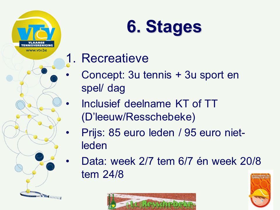 6. Stages 1.Recreatieve Concept: 3u tennis + 3u sport en spel/ dag Inclusief deelname KT of TT (D'leeuw/Resschebeke) Prijs: 85 euro leden / 95 euro ni