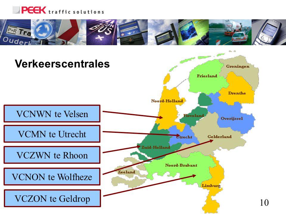 10 Verkeerscentrales VCNWN te Velsen VCZWN te Rhoon VCMN te Utrecht VCNON te Wolfheze VCZON te Geldrop