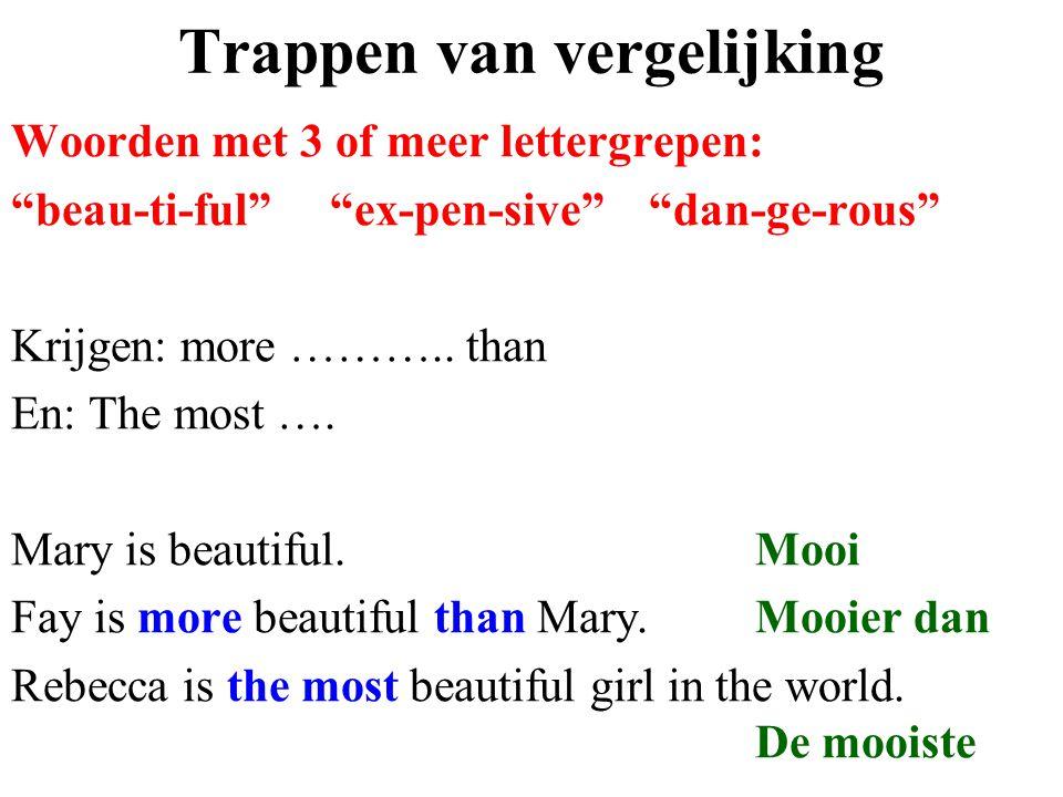 """Trappen van vergelijking Woorden met 3 of meer lettergrepen: """"beau-ti-ful""""""""ex-pen-sive"""" """"dan-ge-rous"""" Krijgen: more ……….. than En: The most …. Mary is"""