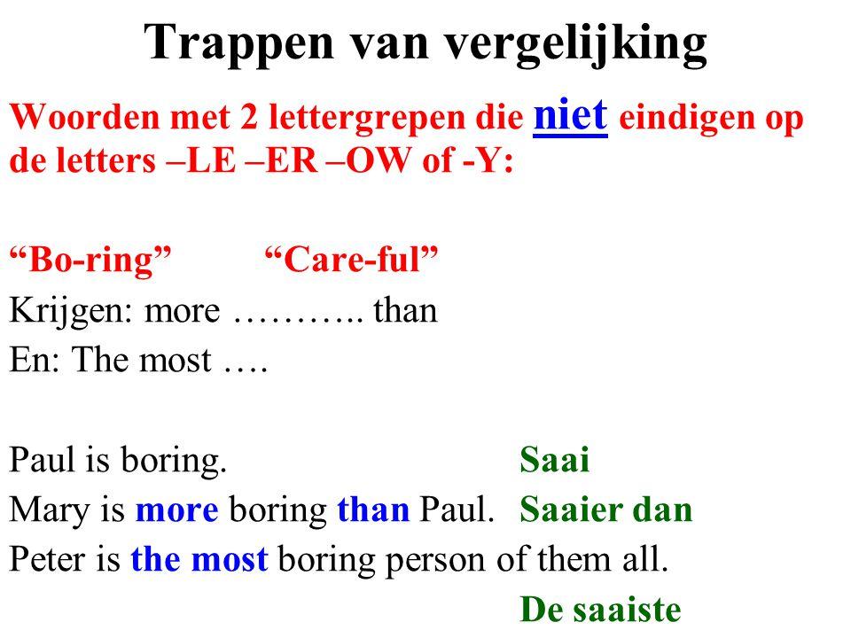 """Trappen van vergelijking Woorden met 2 lettergrepen die niet eindigen op de letters –LE –ER –OW of -Y: """"Bo-ring""""""""Care-ful"""" Krijgen: more ……….. than En"""