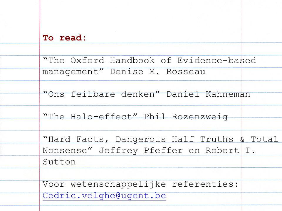 "To read: ""The Oxford Handbook of Evidence-based management"" Denise M. Rosseau ""Ons feilbare denken"" Daniel Kahneman ""The Halo-effect"" Phil Rozenzweig"