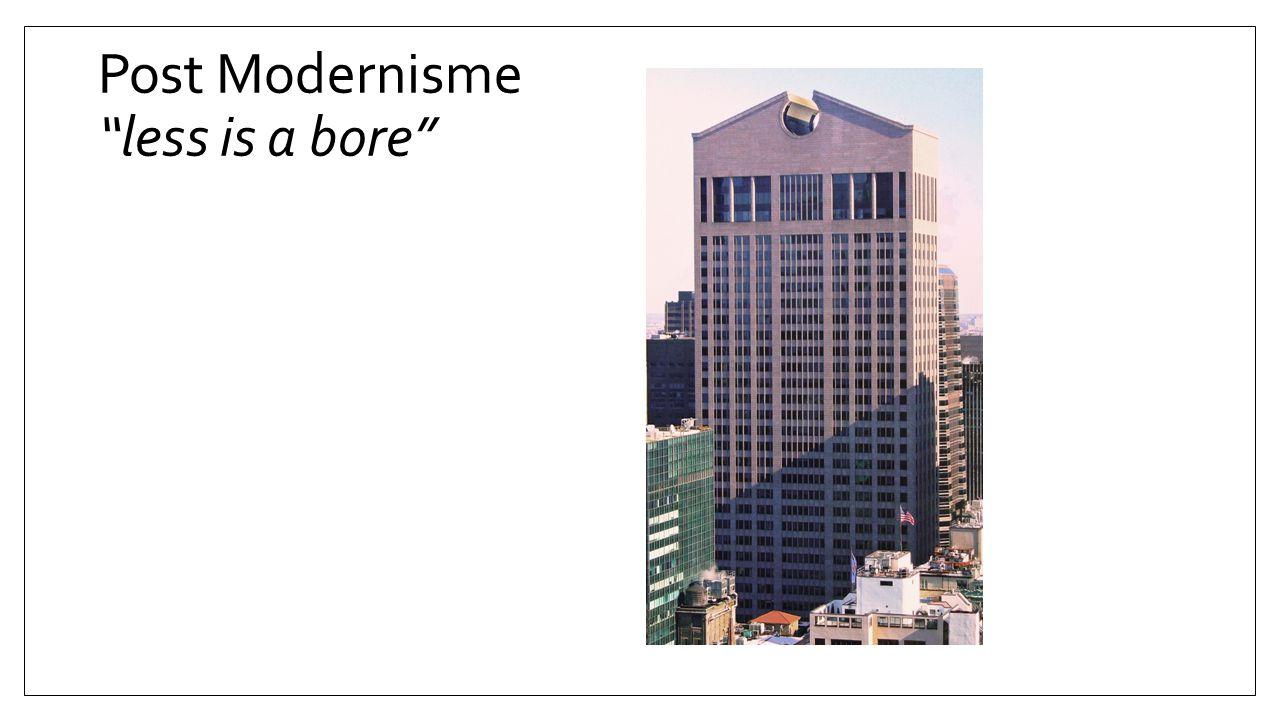 "Post Modernisme ""less is a bore"""