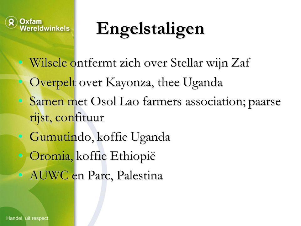 Engelstaligen Wilsele ontfermt zich over Stellar wijn ZafWilsele ontfermt zich over Stellar wijn Zaf Overpelt over Kayonza, thee UgandaOverpelt over Kayonza, thee Uganda Samen met Osol Lao farmers association; paarse rijst, confituurSamen met Osol Lao farmers association; paarse rijst, confituur Gumutindo, koffie UgandaGumutindo, koffie Uganda Oromia, koffie EthiopiëOromia, koffie Ethiopië AUWC en Parc, PalestinaAUWC en Parc, Palestina