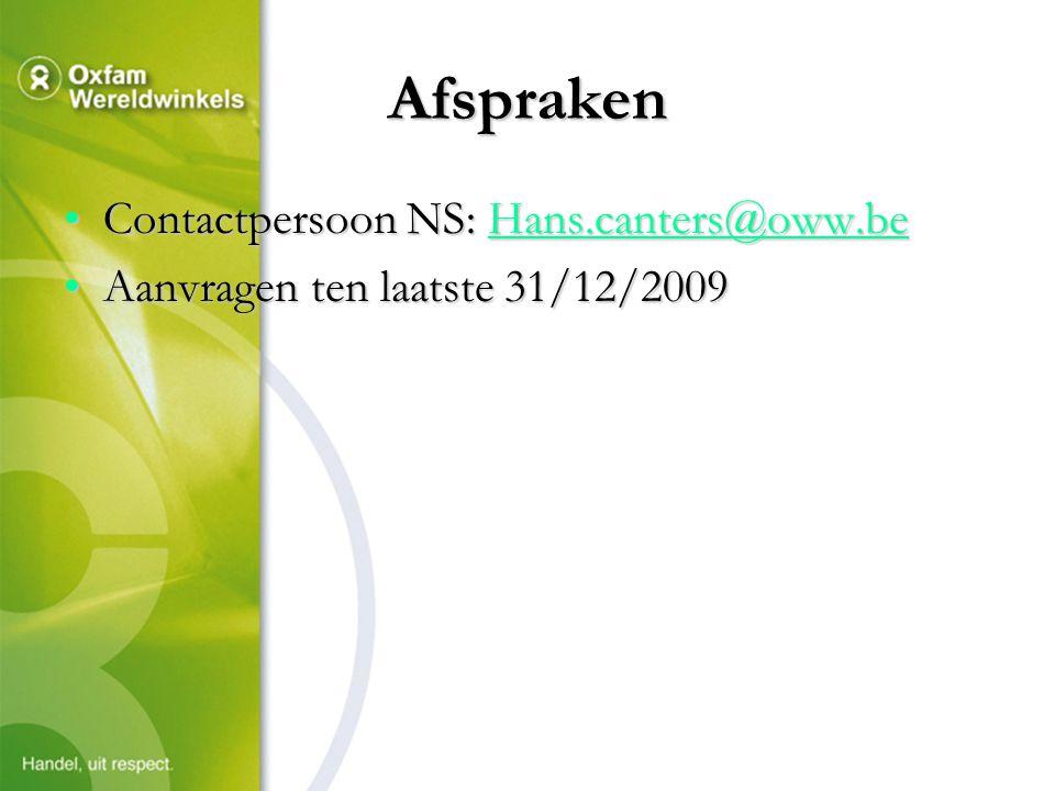 Afspraken Contactpersoon NS: Hans.canters@oww.beContactpersoon NS: Hans.canters@oww.beHans.canters@oww.be Aanvragen ten laatste 31/12/2009Aanvragen ten laatste 31/12/2009