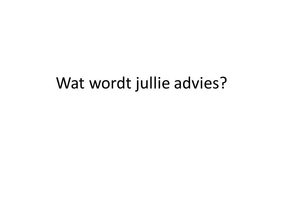 Wat wordt jullie advies?