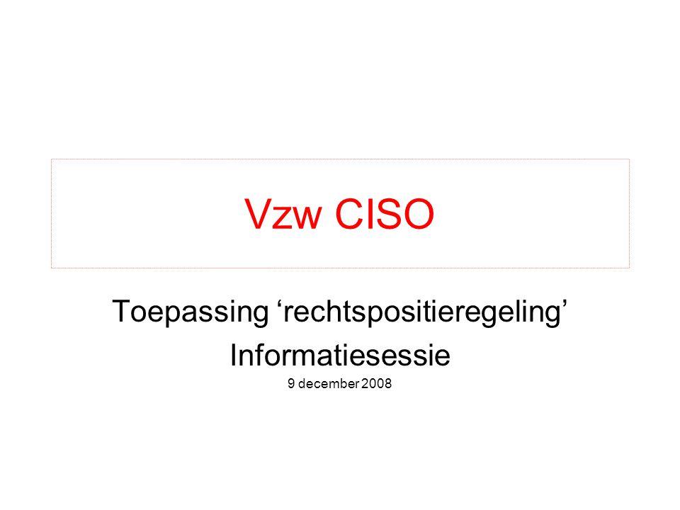 Vzw CISO Toepassing 'rechtspositieregeling' Informatiesessie 9 december 2008