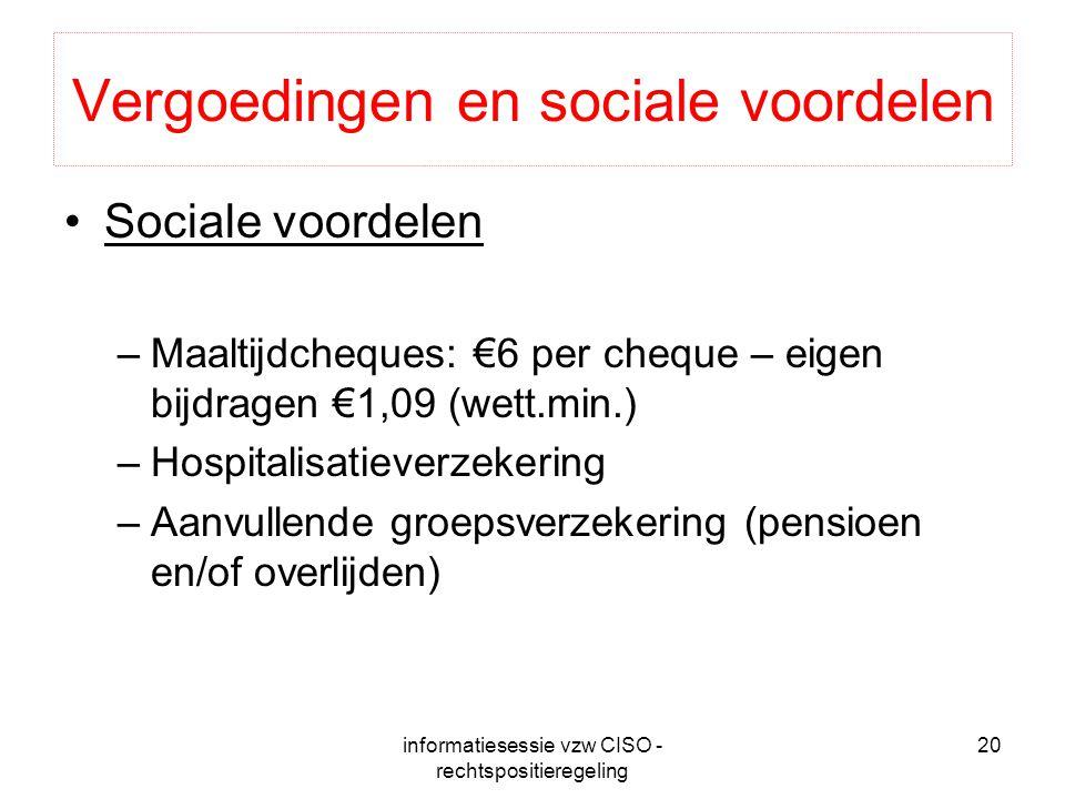 informatiesessie vzw CISO - rechtspositieregeling 20 Vergoedingen en sociale voordelen Sociale voordelen –Maaltijdcheques: €6 per cheque – eigen bijdr