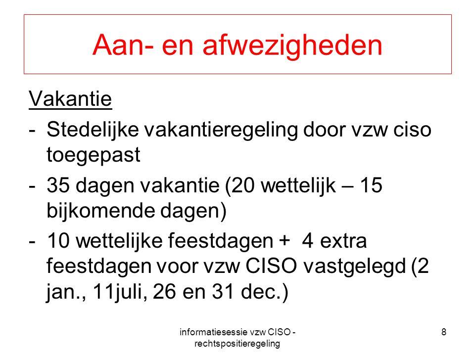 informatiesessie vzw CISO - rechtspositieregeling 8 Aan- en afwezigheden Vakantie -Stedelijke vakantieregeling door vzw ciso toegepast -35 dagen vakan