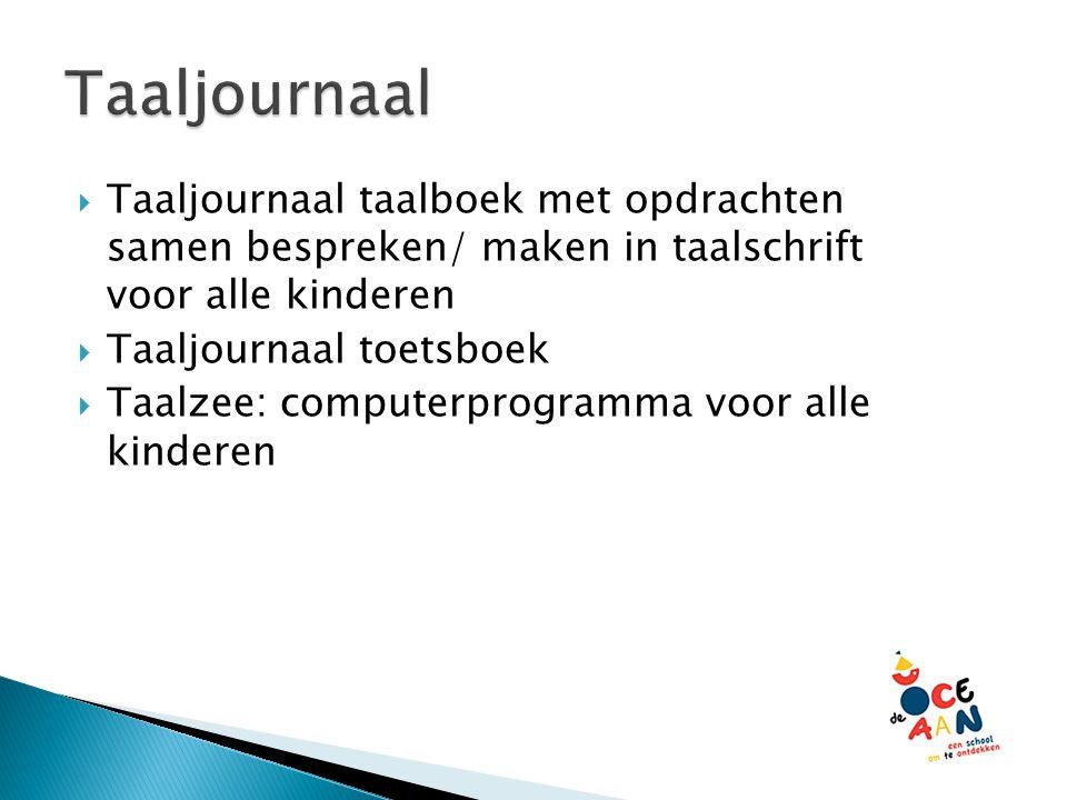 Taaljournaal taalboek met opdrachten samen bespreken/ maken in taalschrift voor alle kinderen  Taaljournaal toetsboek  Taalzee: computerprogramma voor alle kinderen