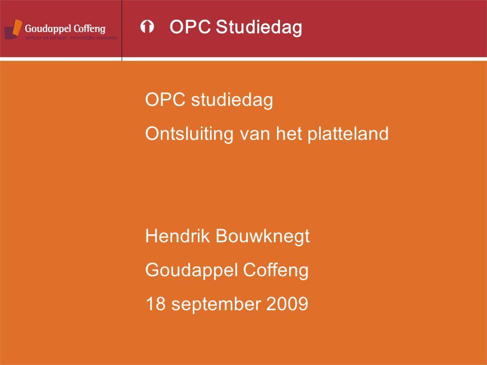 OPC studiedag Ontsluiting van het platteland Hendrik Bouwknegt Goudappel Coffeng 18 september 2009 ÝOPC Studiedag