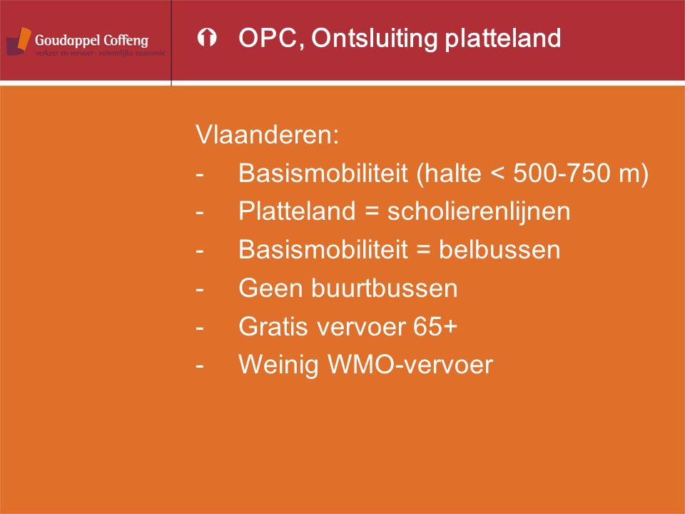 ÝOPC, Ontsluiting platteland Vlaanderen: -Basismobiliteit (halte < 500-750 m) -Platteland = scholierenlijnen -Basismobiliteit = belbussen -Geen buurtbussen -Gratis vervoer 65+ -Weinig WMO-vervoer