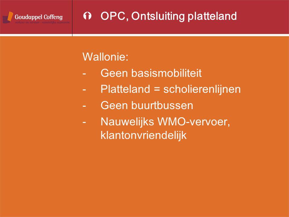 ÝOPC, Ontsluiting platteland Wallonie: -Geen basismobiliteit -Platteland = scholierenlijnen -Geen buurtbussen -Nauwelijks WMO-vervoer, klantonvriendel