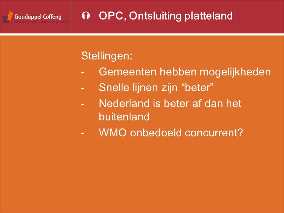 ÝOPC, Ontsluiting platteland Stellingen: -Gemeenten hebben mogelijkheden -Snelle lijnen zijn beter -Nederland is beter af dan het buitenland -WMO onbedoeld concurrent