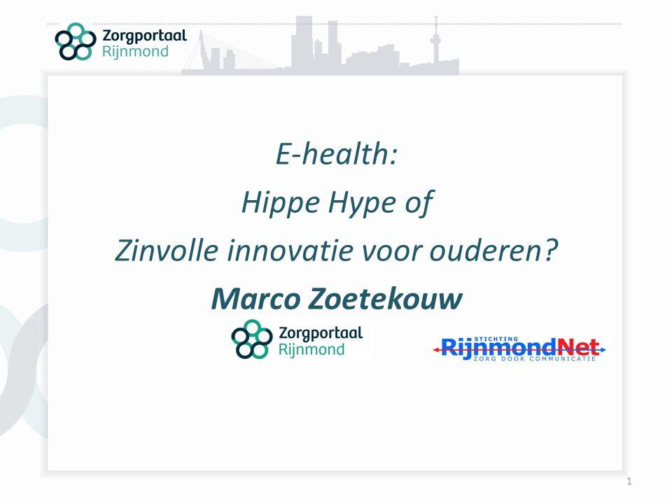 1 E-health: Hippe Hype of Zinvolle innovatie voor ouderen? Marco Zoetekouw