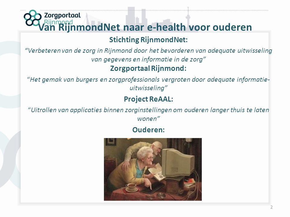 """Van RijnmondNet naar e-health voor ouderen 2 Stichting RijnmondNet: """"Verbeteren van de zorg in Rijnmond door het bevorderen van adequate uitwisseling"""
