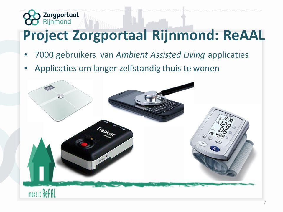 7 7000 gebruikers van Ambient Assisted Living applicaties Applicaties om langer zelfstandig thuis te wonen Project Zorgportaal Rijnmond: ReAAL
