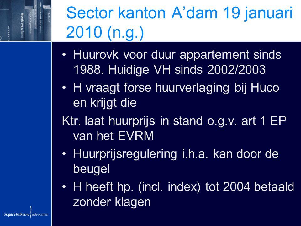 Sector kanton A'dam 19 januari 2010 (n.g.) Huurovk voor duur appartement sinds 1988. Huidige VH sinds 2002/2003 H vraagt forse huurverlaging bij Huco