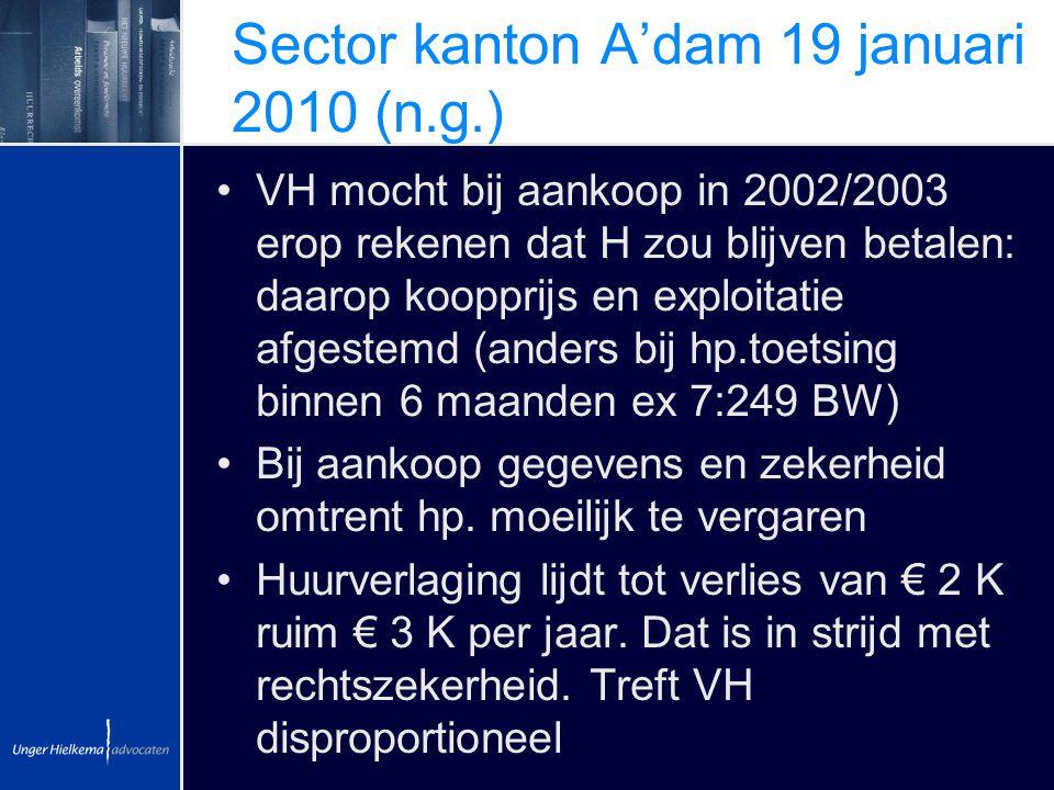Sector kanton A'dam 19 januari 2010 (n.g.) VH mocht bij aankoop in 2002/2003 erop rekenen dat H zou blijven betalen: daarop koopprijs en exploitatie a