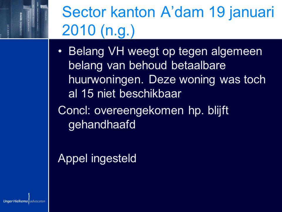 Sector kanton A'dam 19 januari 2010 (n.g.) Belang VH weegt op tegen algemeen belang van behoud betaalbare huurwoningen. Deze woning was toch al 15 nie