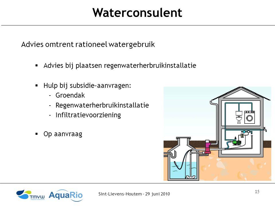 Sint-Lievens-Houtem – 29 juni 2010 15 Waterconsulent Advies omtrent rationeel watergebruik  Advies bij plaatsen regenwaterherbruikinstallatie  Hulp bij subsidie-aanvragen: -Groendak -Regenwaterherbruikinstallatie -Infiltratievoorziening  Op aanvraag