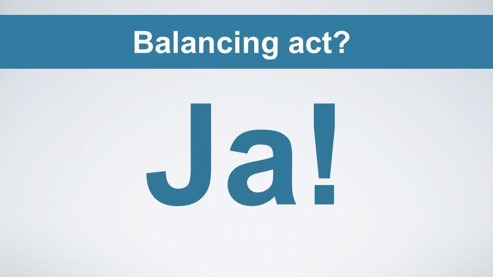 Balancing act? Ja!