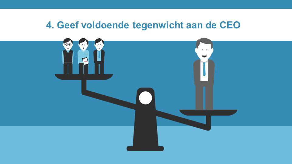 4. Geef voldoende tegenwicht aan de CEO