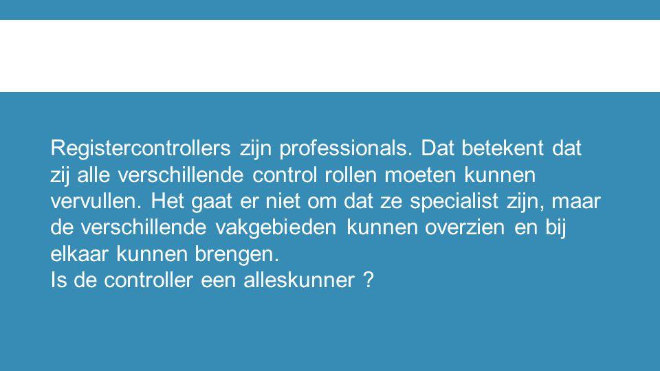 Registercontrollers zijn professionals. Dat betekent dat zij alle verschillende control rollen moeten kunnen vervullen. Het gaat er niet om dat ze spe