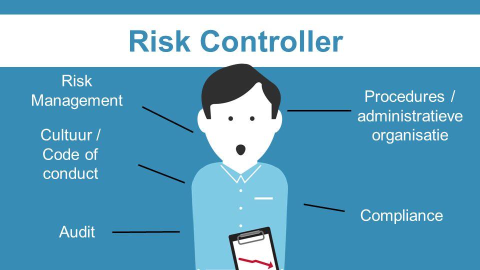Risk Controller Procedures / administratieve organisatie Compliance Risk Management Audit Cultuur / Code of conduct