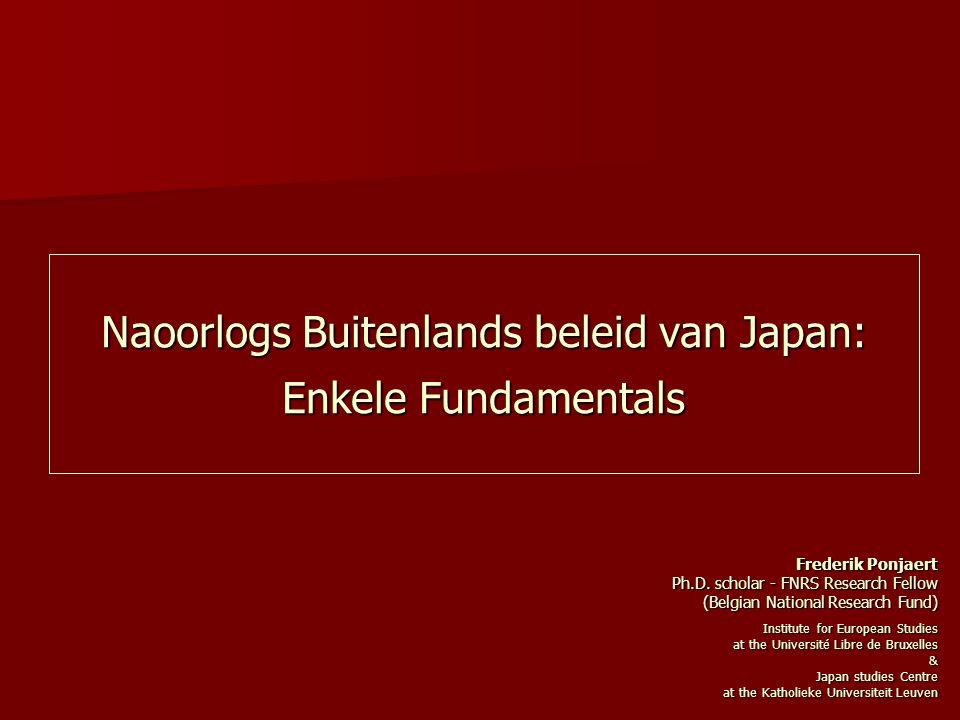 Naoorlogs Buitenlands beleid van Japan: Enkele Fundamentals Frederik Ponjaert Ph.D.