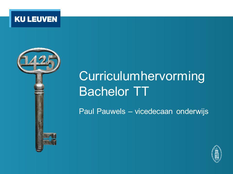 Curriculumhervorming Bachelor TT Paul Pauwels – vicedecaan onderwijs