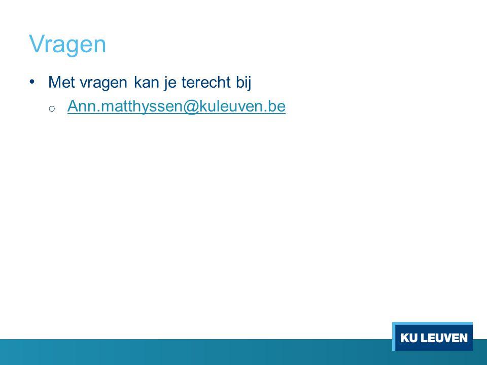 Vragen Met vragen kan je terecht bij o Ann.matthyssen@kuleuven.be Ann.matthyssen@kuleuven.be