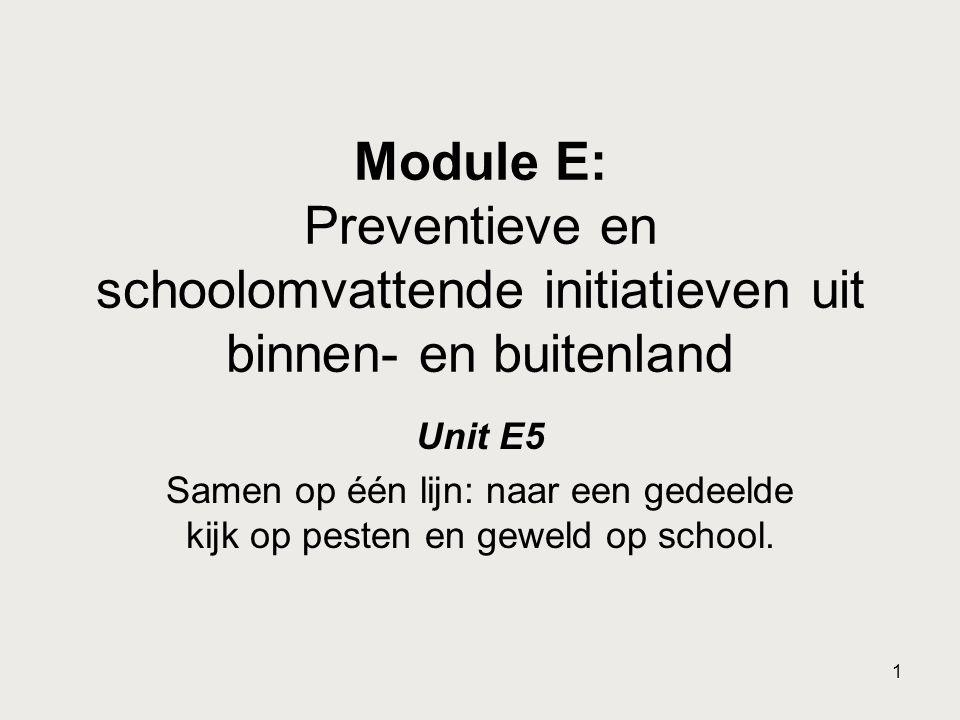 1 Module E: Preventieve en schoolomvattende initiatieven uit binnen- en buitenland Unit E5 Samen op één lijn: naar een gedeelde kijk op pesten en gewe