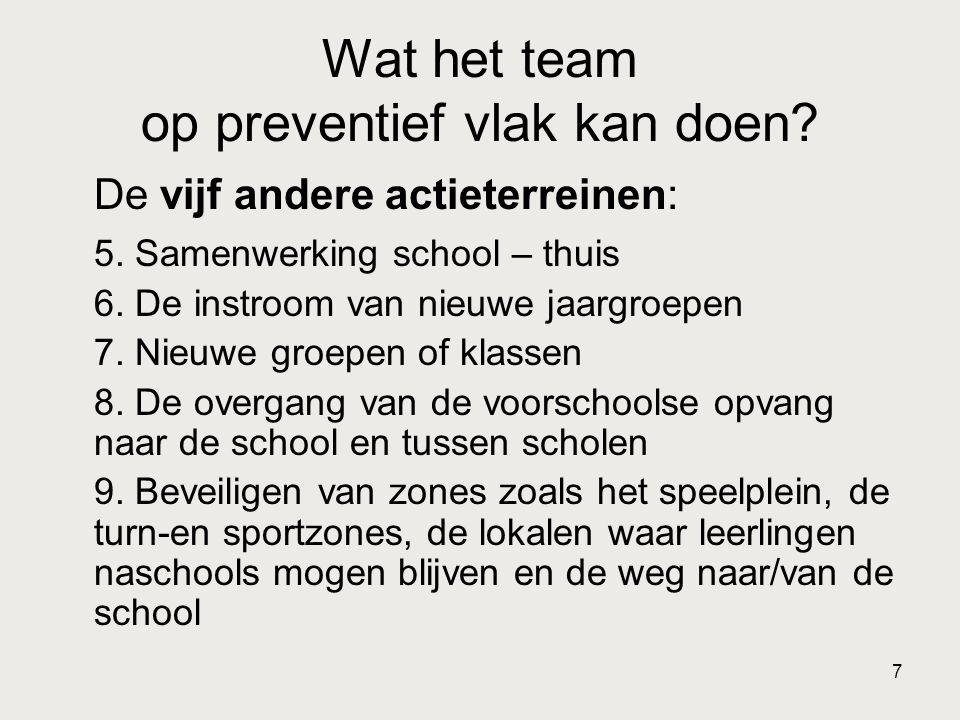 7 Wat het team op preventief vlak kan doen? De vijf andere actieterreinen: 5. Samenwerking school – thuis 6. De instroom van nieuwe jaargroepen 7. Nie