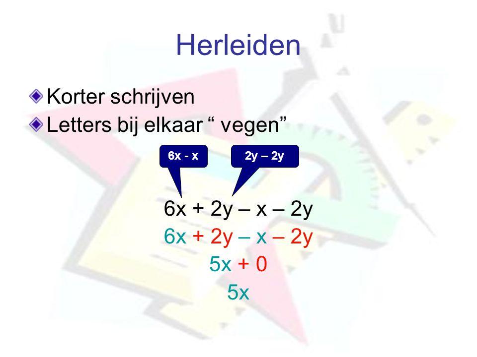 """Herleiden Korter schrijven Letters bij elkaar """" vegen"""" 6x + 2y – x – 2y 5x + 0 5x 6x - x2y – 2y"""