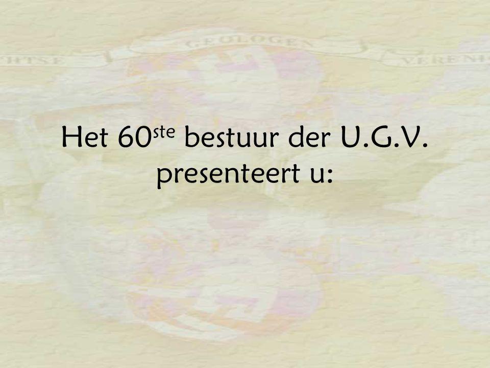 Het 60 ste bestuur der U.G.V. presenteert u: