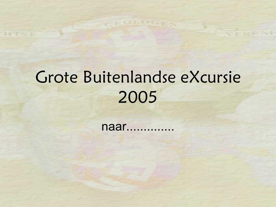 Grote Buitenlandse eXcursie 2005 naar..............