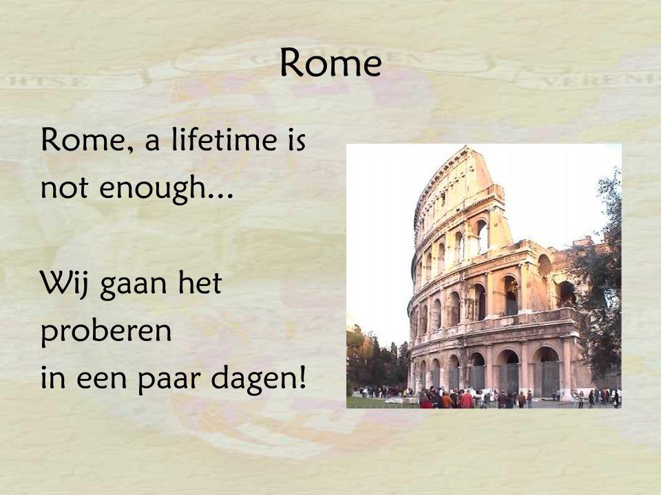 Rome Rome, a lifetime is not enough... Wij gaan het proberen in een paar dagen!