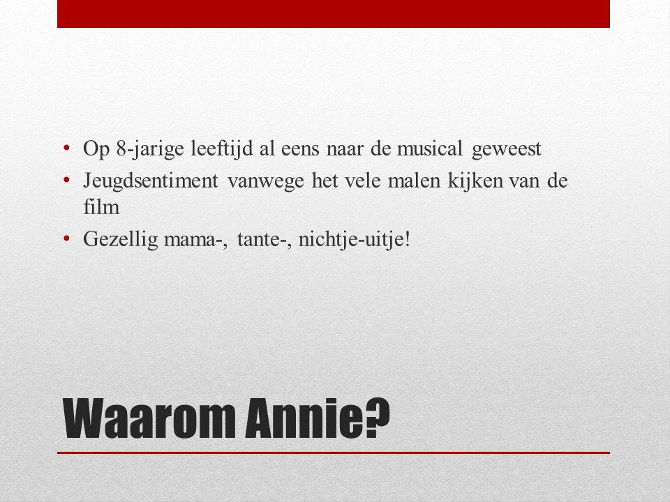 Waarom Annie? Op 8-jarige leeftijd al eens naar de musical geweest Jeugdsentiment vanwege het vele malen kijken van de film Gezellig mama-, tante-, ni