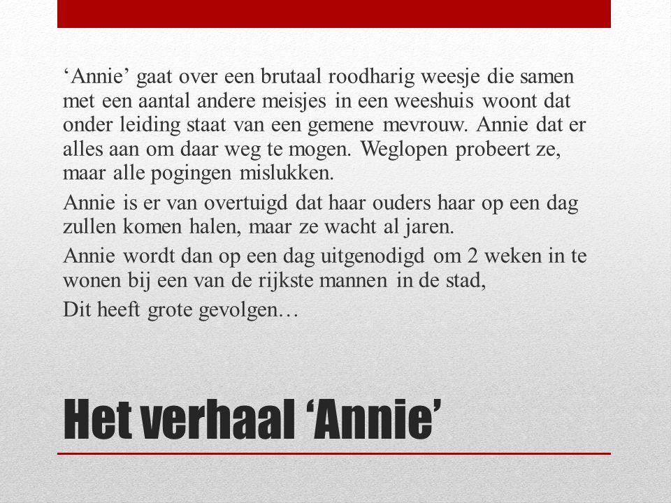 Het verhaal 'Annie' 'Annie' gaat over een brutaal roodharig weesje die samen met een aantal andere meisjes in een weeshuis woont dat onder leiding sta