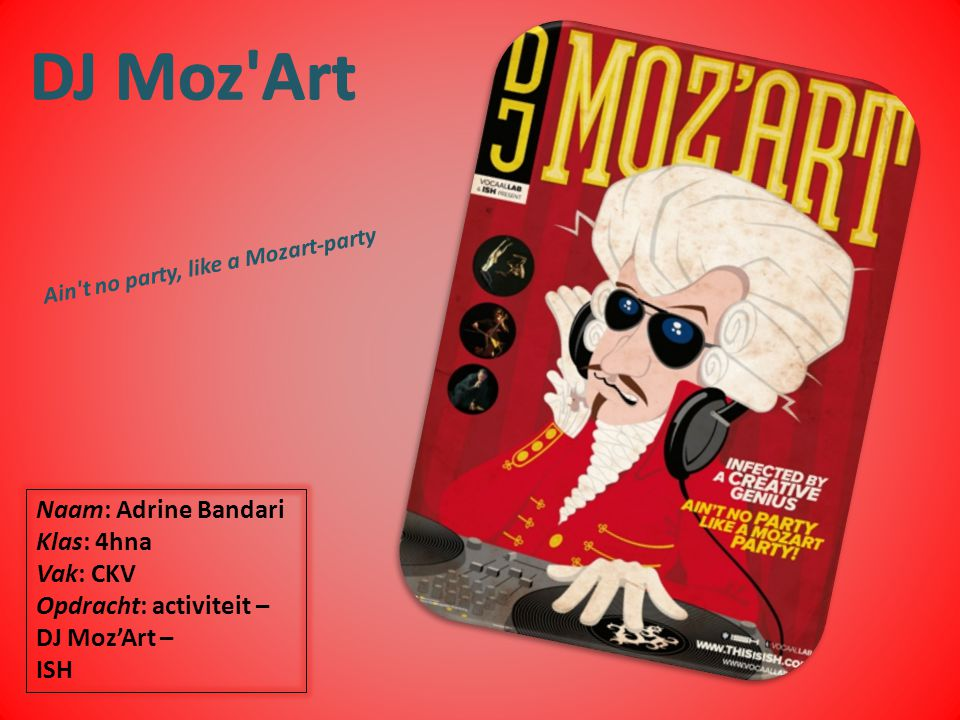 De voorstelling Op 25 maart 2014 om half 9 was er een voorstelling in de Parktheater over DJ MOZ'ART.