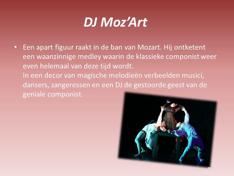 Ervaring en mening Ik vond het heel leuk om te zien hoe klassieke muziek in DJ Moz'art samenvalt met tegenwoordige vormen van muziek en dans.