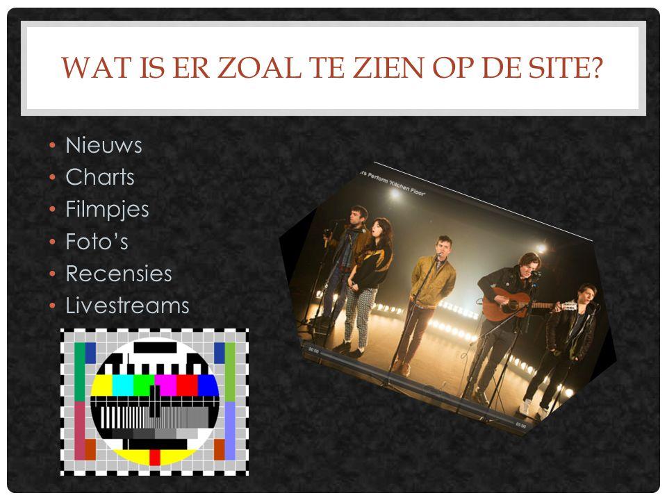 WAT IS ER ZOAL TE ZIEN OP DE SITE Nieuws Charts Filmpjes Foto's Recensies Livestreams