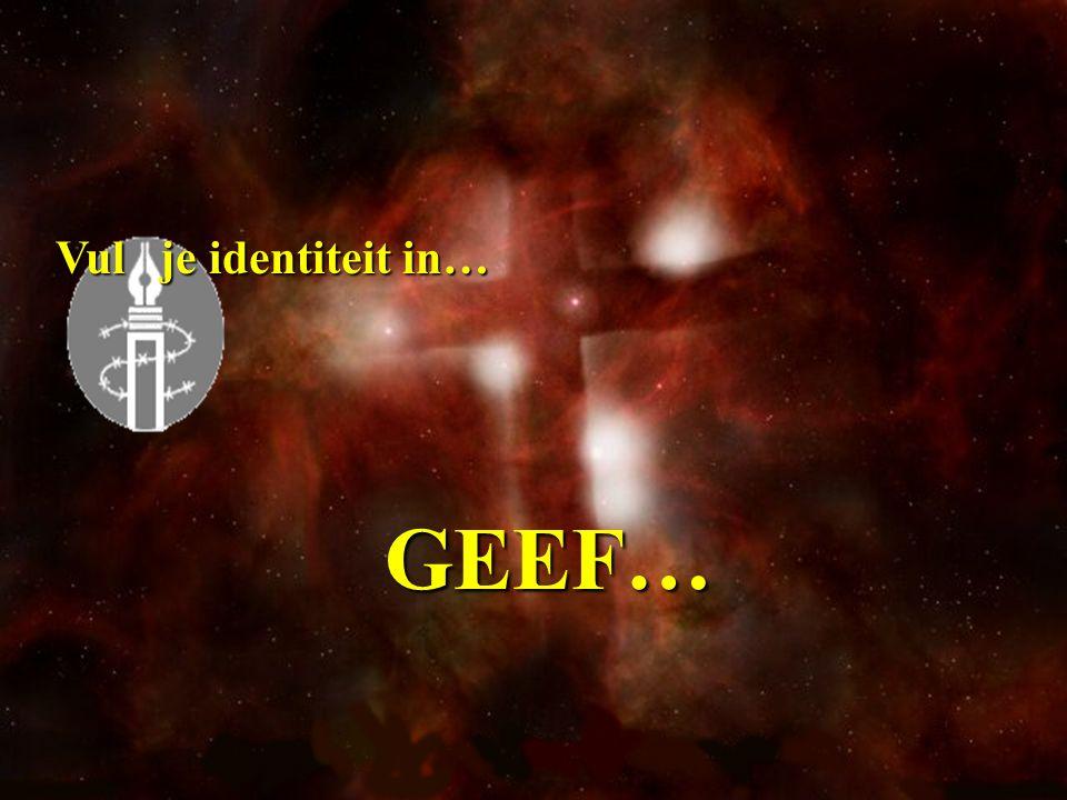 Vul je identiteit in… GEEF…