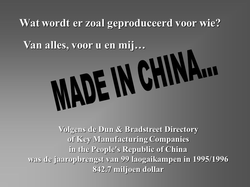Volgens de Dun & Bradstreet Directory of Key Manufacturing Companies in the People s Republic of China was de jaaropbrengst van 99 laogaikampen in 1995/1996 842.7 miljoen dollar Wat wordt er zoal geproduceerd voor wie.
