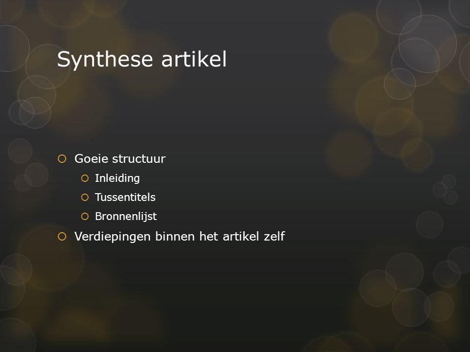 Synthese artikel  Goeie structuur  Inleiding  Tussentitels  Bronnenlijst  Verdiepingen binnen het artikel zelf