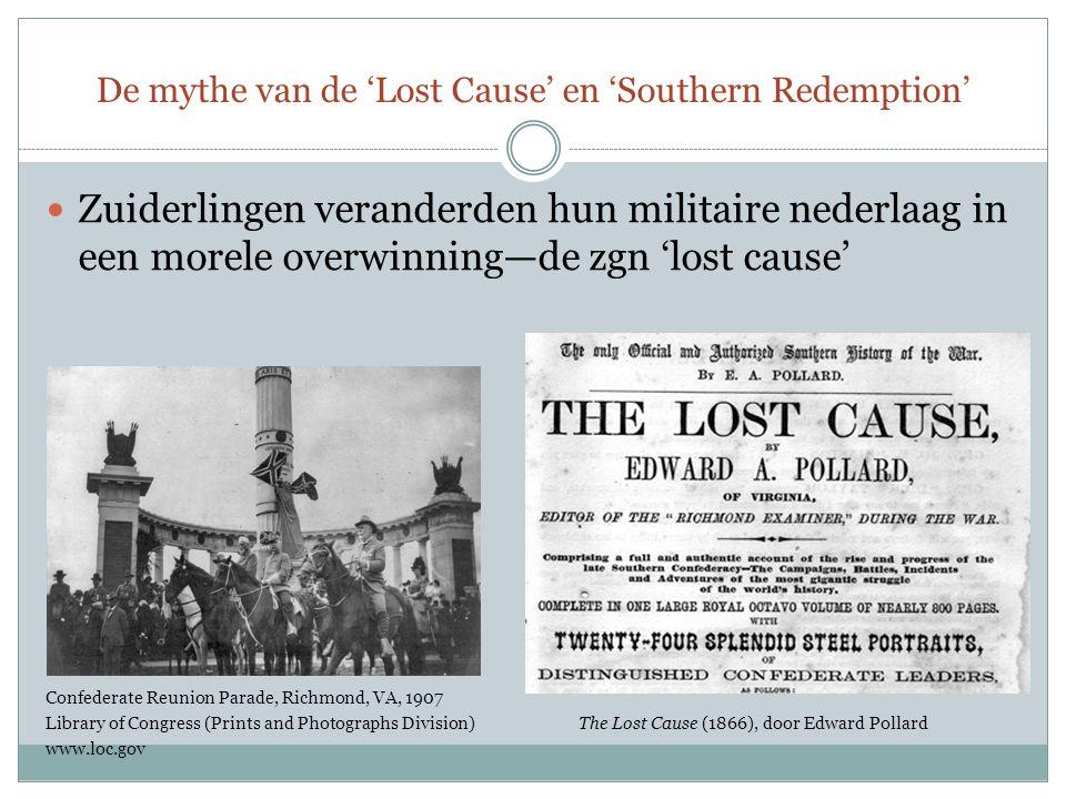 De mythe van de 'Lost Cause' en 'Southern Redemption' Zuidelijke secessie : 'rechtvaardig' en 'nobel' Slavernij ontkend als oorzaak voor de oorlog Er wordt voortgebouwd op de 'plantagemythe'  de slavernij zou een harmonieus instituut zijn geweest waar zwarten gelukkig mee waren Stereotypische beelden van zwarten uit de late 19e eeuw http://www.ferris.edu/htmls/news/jimcrow/