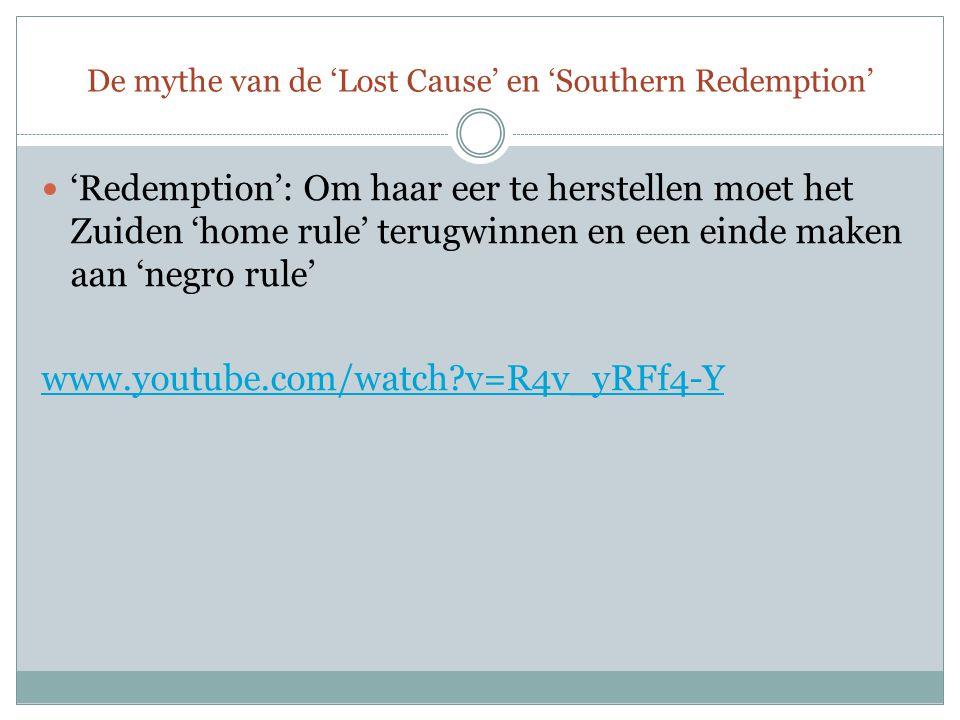 De mythe van de 'Lost Cause' en 'Southern Redemption' 'Redemption': Om haar eer te herstellen moet het Zuiden 'home rule' terugwinnen en een einde maken aan 'negro rule' www.youtube.com/watch?v=R4v_yRFf4-Y